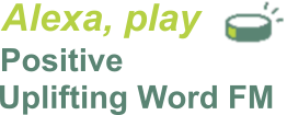 Play Positive Uplifting Word FM!
